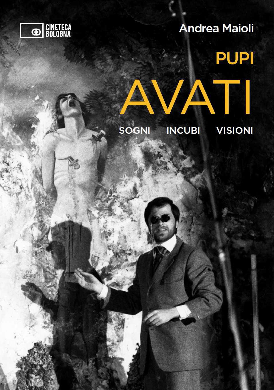 """Pupi Avati. Sogni Incubi Visioni"" di Andrea Maioli"